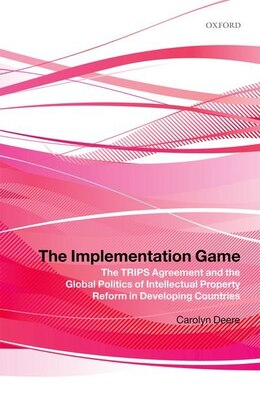 Book The Implementation Game: The TRIPS Agreement and the Global Politics of Intellectual Property… by Carolyn Deere