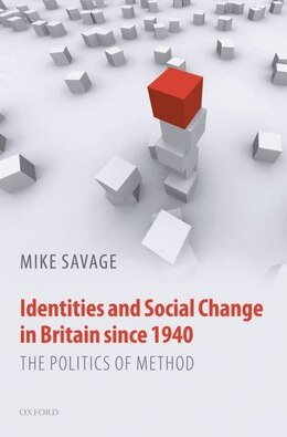 Book Identities and Social Change in Britain since 1940: The Politics of Method by Mike Savage