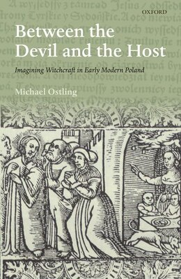 Book Between the Devil and the Host: Imagining Witchcraft in Early Modern Poland by Michael Ostling