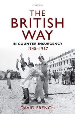 Book The British Way in Counter-Insurgency, 1945-1967 by David French