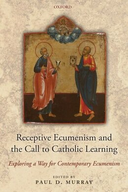Book Receptive Ecumenism and the Call to Catholic Learning: Exploring a Way for Contemporary Ecumenism by Paul Murray