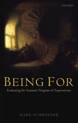 Book Being For: Evaluating the Semantic Program of Expressivism by Mark Schroeder