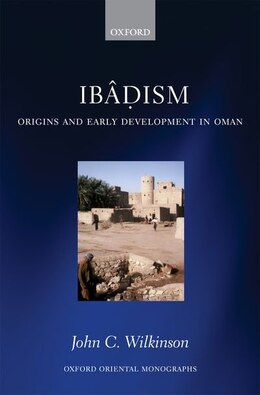 Book Ibadism: Origins and Early Development in Oman by John C. Wilkinson