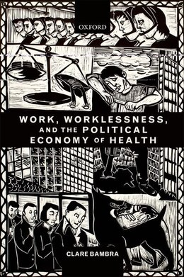 Book Work, Worklessness, and the Political Economy of Health by Clare Bambra