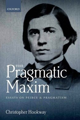 Book The Pragmatic Maxim: Essays on Peirce and pragmatism by Christopher Hookway