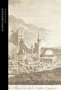 Book Aleppo Observed: Ottoman Syria Through the Eyes of Two Scottish Doctors, Alexander and Patrick… by Maurits van den Boogert