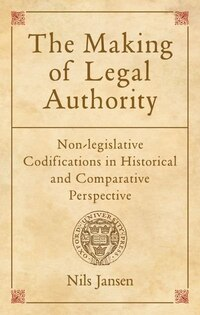 The Making of Legal Authority: Non-legislative Codifications in Historical and Comparative…