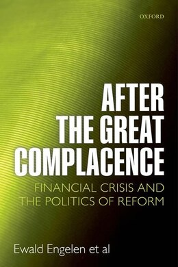 Book After the Great Complacence: Financial Crisis and the Politics of Reform by Ewald Engelen