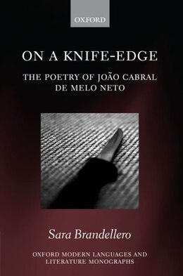 Book On a Knife-Edge: The Poetry of Joao Cabral de Melo Neto by Sara Brandellero
