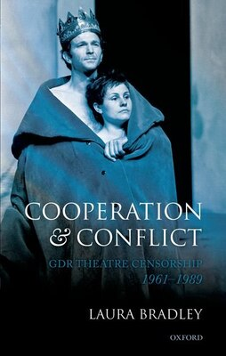 Book Cooperation and Conflict: GDR Theatre Censorship, 1961-1989 by Laura Bradley