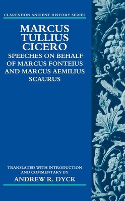 Book Marcus Tullius Cicero: Speeches on Behalf of Marcus Fonteius and Marcus Aemilius Scaurus… by Andrew R. Dyck