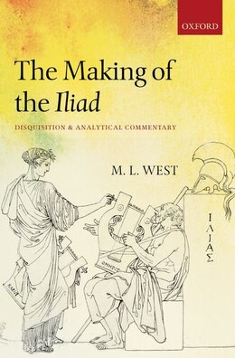 Book The Making of the Iliad: Disquisition and Analytical Commentary by M. L. West