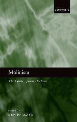Book Molinism: The Contemporary Debate by Ken Perszyk