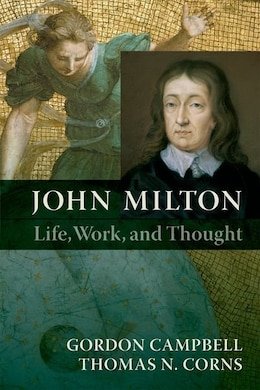 Book John Milton: Life, Work, and Thought by Gordon Campbell