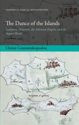 Book The Dance of the Islands: Insularity, Networks, the Athenian Empire, and the Aegean World by Christy Constantakopoulou
