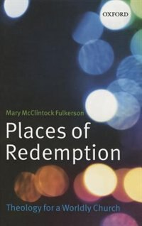 Book Places of Redemption: Theology for a Worldly Church by Mary McClintock Fulkerson