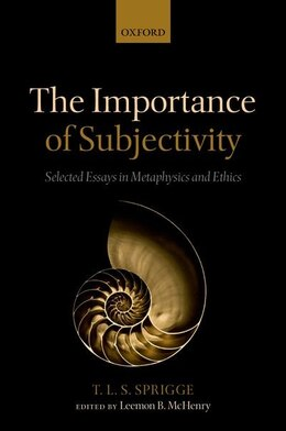 Book The Importance of Subjectivity: Selected Essays in Metaphysics and Ethics by Timothy L. S. Sprigge