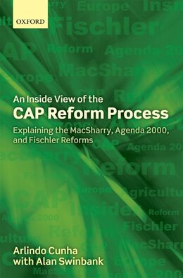 Book An Inside View Of The Cap Reform Process: Explaining The Macsharry, Agenda 2000, And Fischler… by Arlindo Cunha