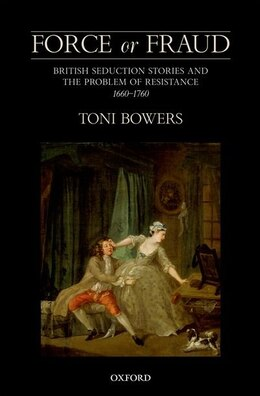 Book Force or Fraud: British Seduction Stories and the Problem of Resistance, 1660-1760 by Toni Bowers