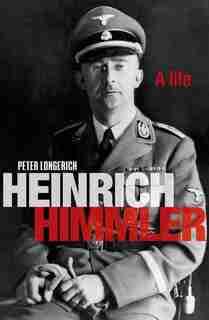 Heinrich Himmler: A Life by Peter Longerich
