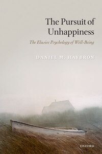 The Pursuit of Unhappiness: The Elusive Psychology of Well-Being
