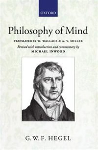 Book Hegel: Philosophy of Mind: A revised version of the Wallace and Miller translation by Michael Inwood