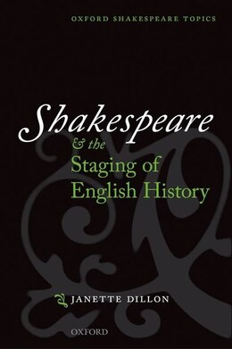 Book Shakespeare and the Staging of English History by Janette Dillon