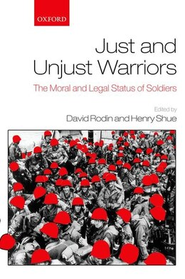 Book Just and Unjust Warriors: The Moral and Legal Status of Soldiers by David Rodin