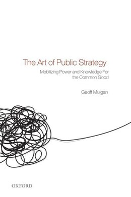 Book The Art of Public Strategy: Mobilizing Power and Knowledge for the Common Good by Geoff Mulgan