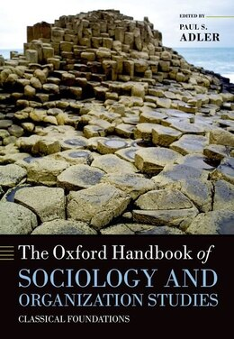Book The Oxford Handbook of Sociology and Organization Studies: Classical Foundations by Paul S. Adler
