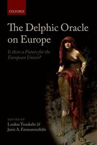 Book The Delphic Oracle on Europe: Is there a Future for the European Union? by Loukas Tsoukalis