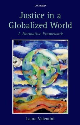 Book Justice in a Globalized World: A Normative Framework by Laura Valentini