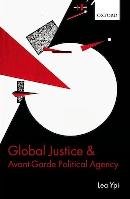 Book Global Justice and Avant-Garde Political Agency by Lea Ypi