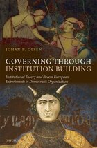 Governing Through Institution Building: Institutional Theory And Recent European Experiments In…