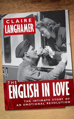 Book The English in Love: The Intimate Story of an Emotional Revolution by Claire Langhamer