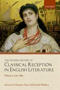 Book The Oxford History of Classical Reception in English Literature: Volume 4: 1790-1880 by Norman Vance