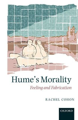 Book Humes Morality: Feeling and Fabrication by Rachel Cohon