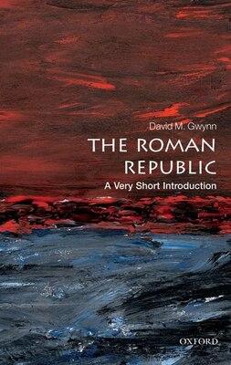 Book The Roman Republic: A Very Short Introduction by David M. Gwynn