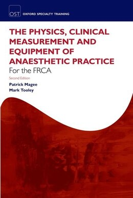 Book The Physics, Clinical Measurement and Equipment of Anaesthetic Practice for the FRCA by Patrick Magee