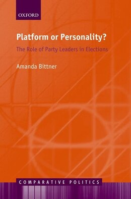 Book Platform or Personality?: The Role of Party Leaders in Elections by Amanda Bittner