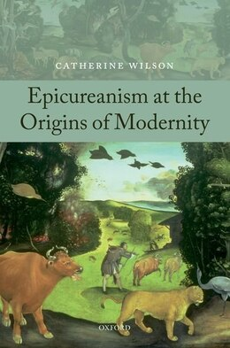Book Epicureanism at the Origins of Modernity by Catherine Wilson