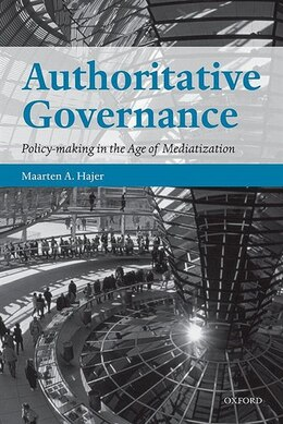 Book Authoritative Governance: Policy Making in the Age of Mediatization by Maarten A. Hajer