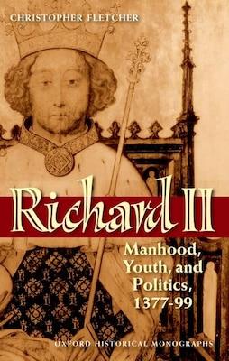 Book Richard II: Manhood, Youth, and Politics 1377-99 by Christopher Fletcher