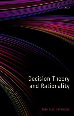 Book Decision Theory And Rationality by Jose Luis Bermudez