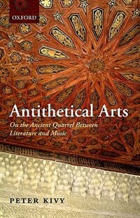 Book Antithetical Arts: On The Ancient Quarrel Between Literature And Music by Peter Kivy