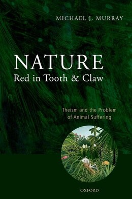 Book Nature Red In Tooth And Claw: Theism And The Problem Of Animal Suffering by Michael Murray