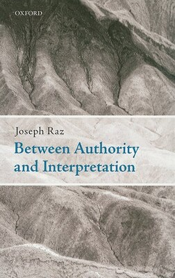 Book Between Authority and Interpretation: On the Theory of Law and Practical Reason by Joseph Raz