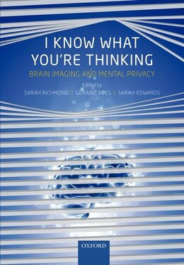 Book I Know What Youre Thinking: Brain imaging and mental privacy by Sarah D. Richmond