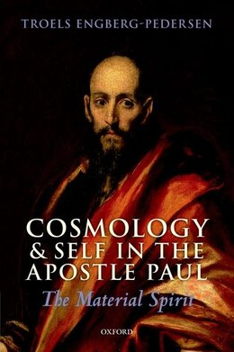 Book Cosmology and Self in the Apostle Paul: The Material Spirit by Troels Engberg-Pedersen