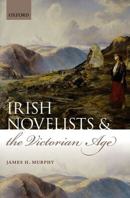 Book Irish Novelists and the Victorian Age by James H. Murphy